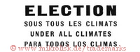 Election / Sous tous les climats / Under all climates / Para todos los climas